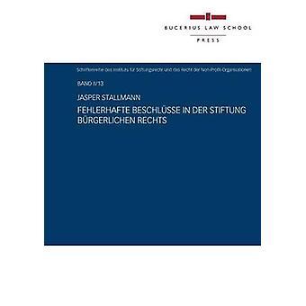 Fehlerhafte Beschlsse in der Stiftung brgerlichen Rechts by Stallmann & Jasper