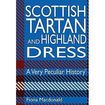 Very Peculiar History: Scottish Tartan and Highland Dress by Fiona Macdonald/Book House