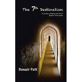 The 7th Destination A Journey Unfolding the Law of Seventy Times Seven by Patil & Benazir