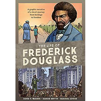 The Life of Frederick Douglass - A Graphic Narrative of a Slave's Jour