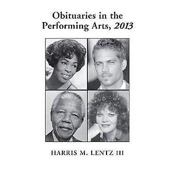 Obituaries in the Performing Arts - 2013 by Harris M. Lentz - 9780786
