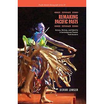 Remaking Pacific Pasts - History - Memory - and Identity in Contempora