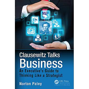 Clausewitz Talks Business - An Executive's Guide to Thinking Like a St