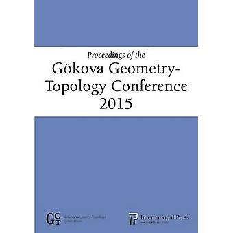 Proceedings of the Gokova Geometry-Topology Conference 2015 by Selman