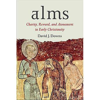 Alms - Charity - Reward - and Atonement in Early Christianity by David