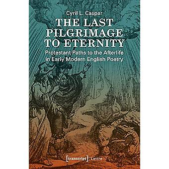 The Last Pilgrimage to Eternity - Protestant Paths to the Afterlife in