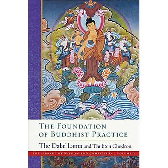 The Foundation of Buddhist Practice  The Library of Wisdom and Compassion Volume 2 by His Holiness the Dalai Lama & Venerable Thubten