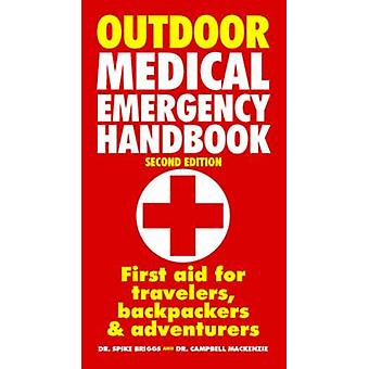 Outdoor Medical Emergency Handbook  First Aid for Travellers Backpackers Adventurers by Spike Briggs & Campbell MacKenzie