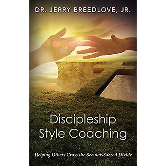 Discipleship Style Coaching - Helping Others Cross the Secular-Sacred