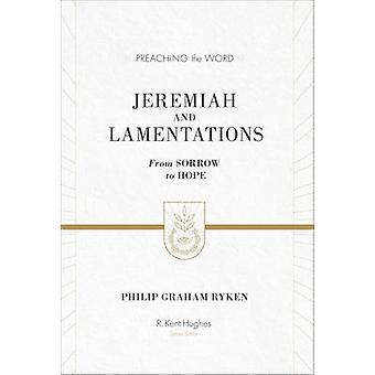 Jeremiah and Lamentations  From Sorrow to Hope by Philip Graham Ryken & Series edited by R Kent Hughes