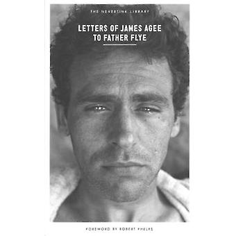 Letters Of James Agee To Father Flye by James Agee