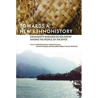 Towards a New Ethnohistory by Edited by Keith Thor Carlson & Edited by John Sutton Lutz & Edited by David M Schaepe & Edited by Naxaxalhts i Albert Sonny McHalsie