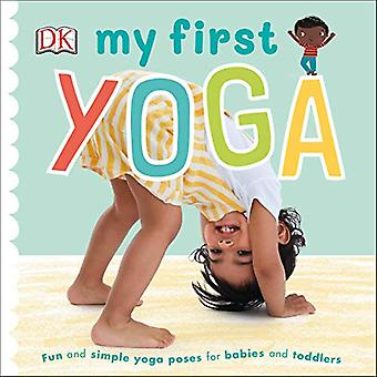 My First Yoga: Fun and Simple Yoga Poses for Babies and Toddlers [Board book]