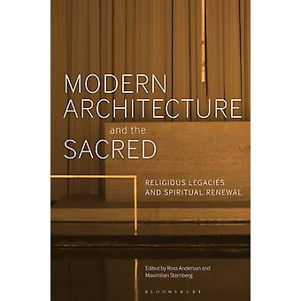 Modern Architecture and the Sacred by Edited by Dr Ross Anderson & Edited by Dr Maximilian Sternberg
