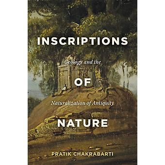 Inscriptions of Nature  Geology and the Naturalization of Antiquity by Pratik Chakrabarti