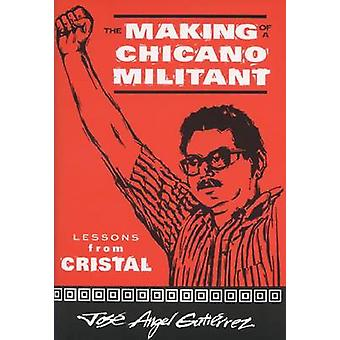 The Making of a Chicano Militant - Lessons from Cristal - 978029915984