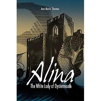 Alina - the White Lady of Oystermouth by Ann Marie Thomas - 9780957198