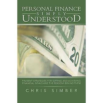 Personal Finance Simply Understood - Prudent Strategies for Setting an