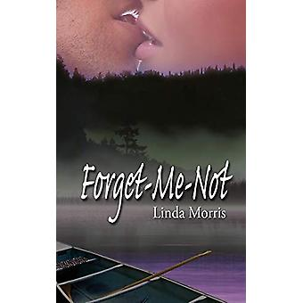Forget-Me-Not by Linda Morris - 9781601548757 Book