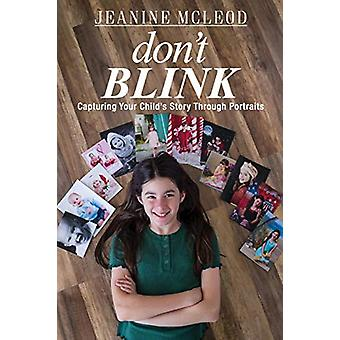 Don't Blink - Capturing Your Child's Story Through Portraits by Jeanin