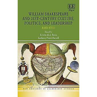 William Shakespeare and 21stCentury Culture Politics and Leadership Bard Bites New Horizons in Leadership Studies series
