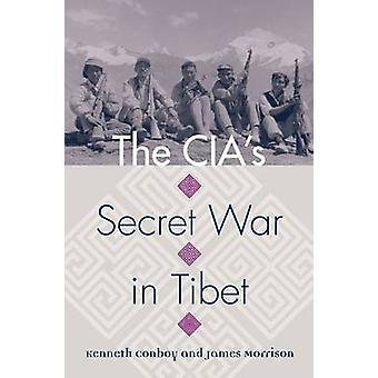 The CIAs Secret War in Tibet by Kenneth ConboyJames Morrison