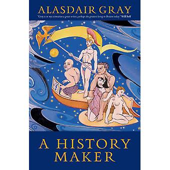 A History Maker (Main) by Alasdair Gray - 9781841955766 Book