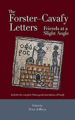 The Forster - Cavafy Letters - Friends at a Slight Angle by E. M. Fors