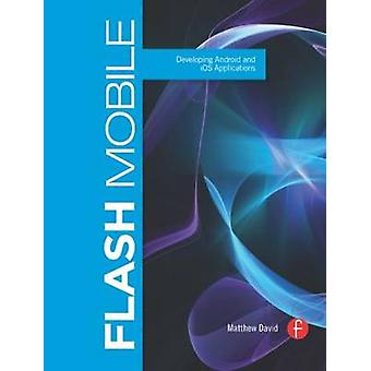 Flash Mobile - Developing Android and iOSApplications by Matthew David