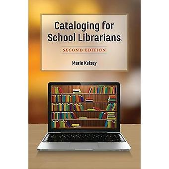 Cataloging for School Librarians by Marie Kelsey - 9781538106082 Book