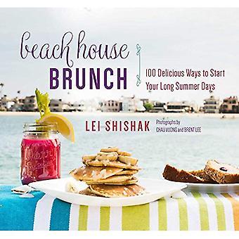 Beach House Brunch: 100 façons de Delicious pour démarrer vos longues journées d'été