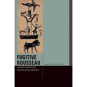 Flüchtige Rousseau - Sklaverei - Primitivismus- und politische Freiheit von J