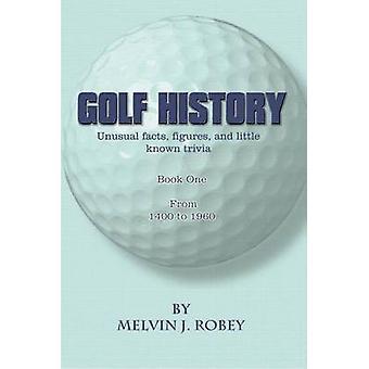 Cifras historia inusual de golf y curiosidades poco conocido libro uno de 1400 a 1960 por Robey y Melvin J.