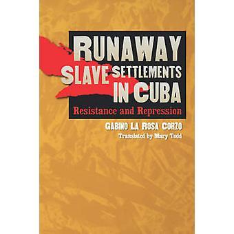 Förrymd slav bosättningar i Kuba motstånd och förtryck av La Rosa Corzo & Gabino