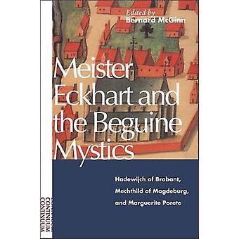 Meister Eckhart and the Beguine Mystics Hadewijch of Brabant Mechthild of Magdeburg and Marguerite Porete by McGinn & Bernard