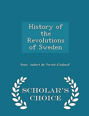 History of the Revolutions of Sweden  Scholars Choice Edition by Aubert de Vertot dAubeuf & Ren