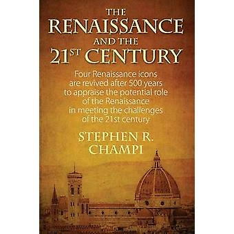 La Renaissance et les icônes de Renaissance du XXIe siècle quatre revivent après 500 ans pour évaluer le rôle potentiel de la Renaissance en séance par Champi & Stephen R.