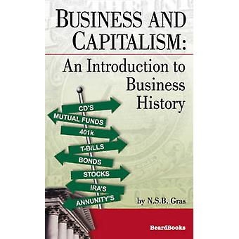 Business and Capitalism An Introduction to Business History by Graf & N. S. B.
