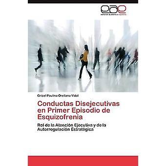 Conductas Disejecutivas En Primer Folge de Esquizofrenia von Orellana Vidal & Gricel Paulina
