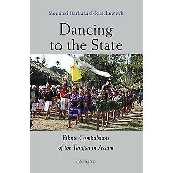Dancing to the State - The Ethnic Compulsions of the Tangsa in Assam b