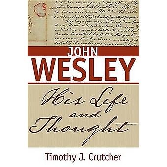 John Wesley - His Life and Thought by Timothy J Crutcher - 97808341349