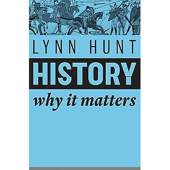 History - Why it Matters by Lynn Hunt - 9781509525539 Book