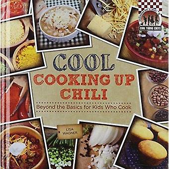 Cool Cooking Up Chili - Beyond the Basics for Kids Who Cook by Lisa Wa