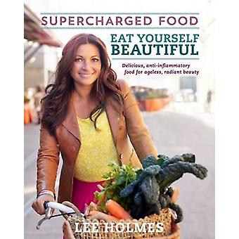Eat Yourself Beautiful - Supercharged Food by Lee Holmes - 97817433605