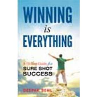 Winning is Everything - A 10-Step Guide for Sure Shot Success by Deepa