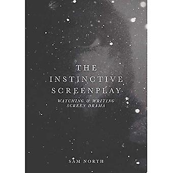 Das instinktive Drehbuch: Beobachten und Bildschirm Drama schreiben
