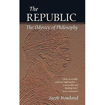 The Republic - The Odyssey of Philosophy by Jacob Howland - 9781589880