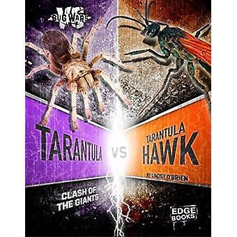 Tarantula vs. Tarantula Hawk - Clash of the Giants by Lindsy O'Brien -