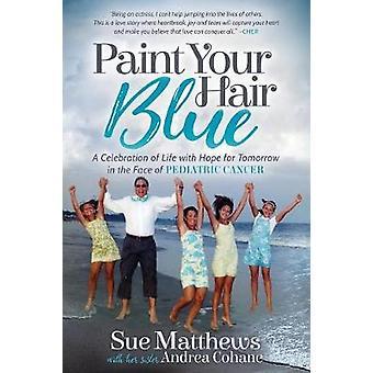 Dipingere il tuo capelli blu - una celebrazione della vita con speranza per il domani in