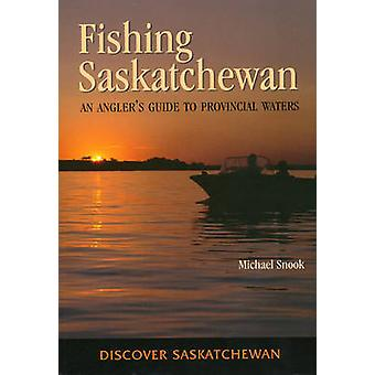 Fishing Saskatchewan - An Angler's Guide to Provincial Waters by Micha